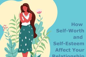 How Self-Worth and Self-Esteem Affect Your Relationship