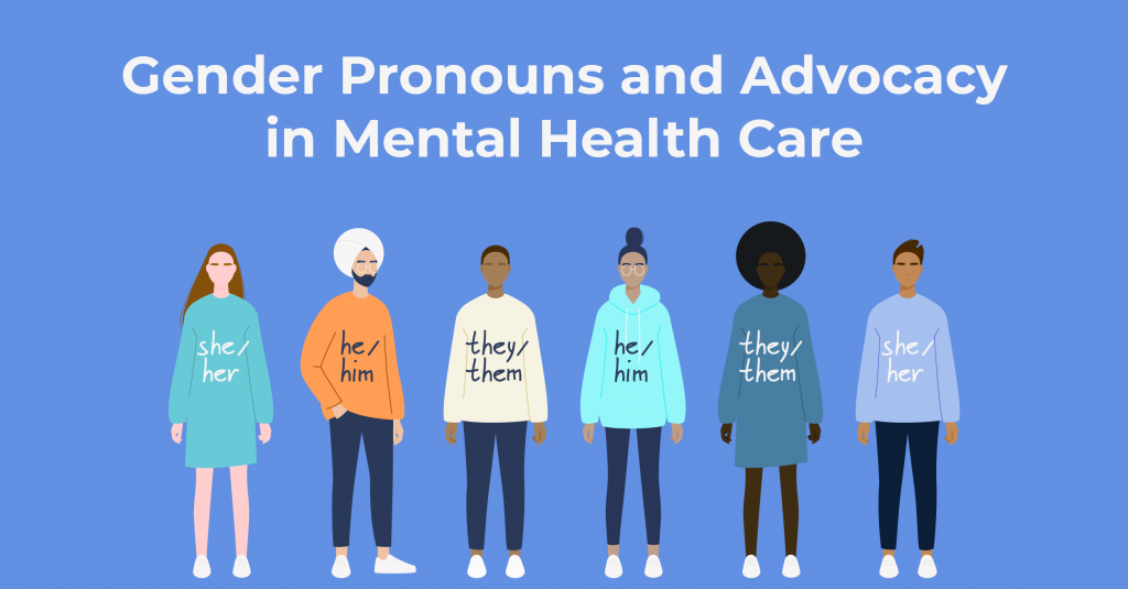 Gender Pronouns and Advocacy in Mental Health Care