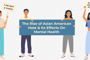 Rise of Asian American Hate & Its Effects On Mental Health
