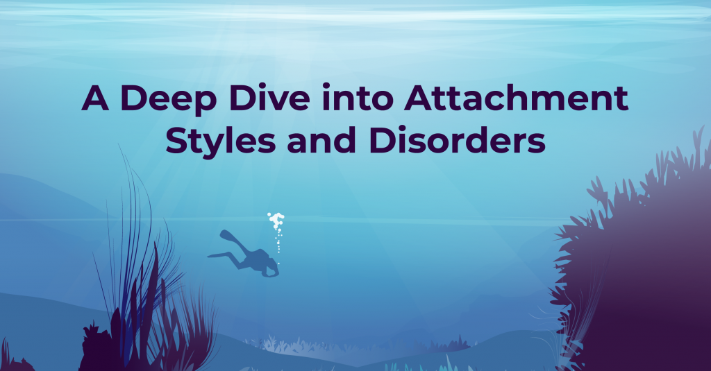A deep dive into attachment styles and disorders
